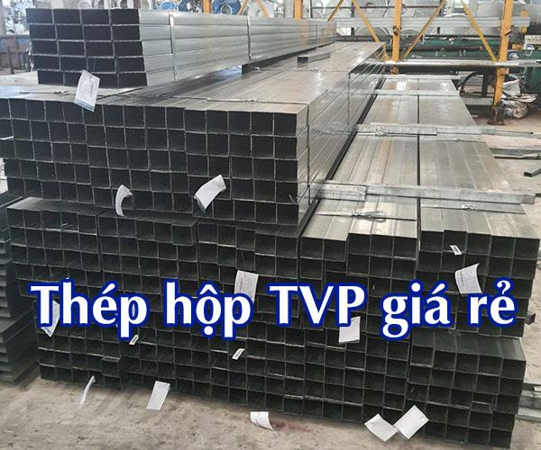 Mua thép hộp TVP giá rẻ, chiết khấu lớn tại Đại Lý Sắt Thép MTP
