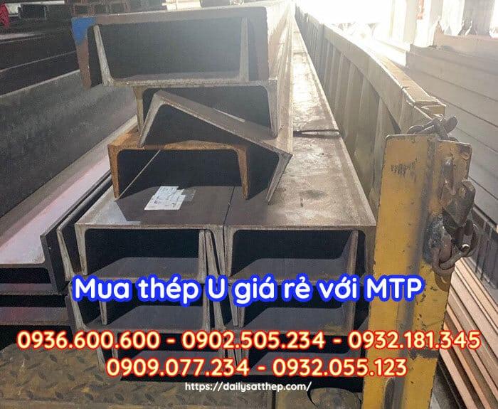Để nhận báo giá chính xác của thép hình U Trung Quốc, quý khách vui lòng liên hệ trực tiếp với Đại lý Sắt thép MTP